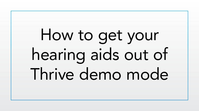 How to get your hearing aids out of Thrive demo mode